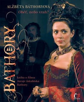 Alžběta Báthoryová - oběť nebo vrah?
